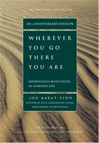 Wherever You Go, There You Are Mindfulness Meditation in Everyday Life 10th 1994 (Revised) 9781401307783 Front Cover