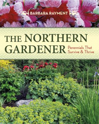 Northern Gardener Perennials That Survive and Thrive  2012 9781550175783 Front Cover