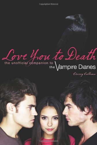 Love You to Death The Unofficial Companion to the Vampire Diaries  2010 9781550229783 Front Cover