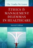 The Tracks We Leave: Ethics and Management Dilemmas in Healthcare  2013 edition cover