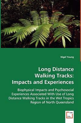 Long Distance Walking Tracks: Impacts and Experiences  2008 9783836495783 Front Cover