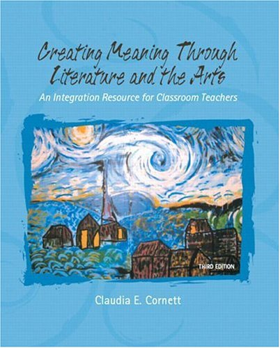 Creating Meaning Through Literature and the Arts An Integration Resource for Classroom Teachers 3rd 2007 (Revised) edition cover