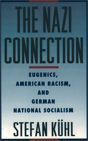 Nazi Connection Eugenics, American Racism, and German National Socialism  2001 edition cover