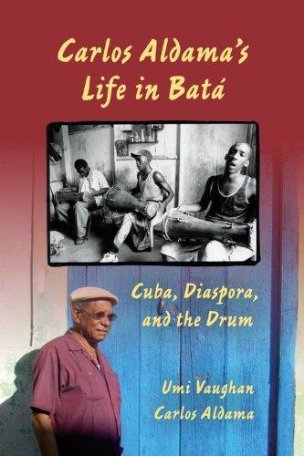 Carlos Aldama's Life in Bat� Cuba, Diaspora, and the Drum  2012 edition cover