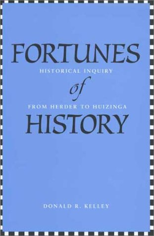 Fortunes of History Historical Inquiry from Herder to Huizinga  2003 9780300095784 Front Cover