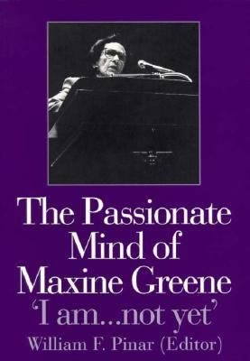 Passionate Mind of Maxine Greene 'I Am.... Not Yet'  1998 9780750708784 Front Cover