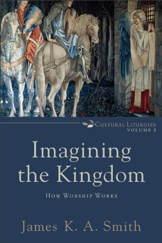 Imagining the Kingdom How Worship Works  2013 edition cover