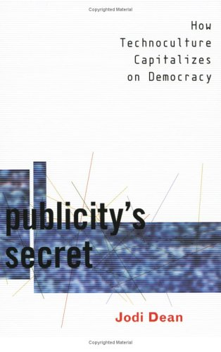 Publicity's Secret How Technoculture Capitalizes on Democracy  2002 9780801486784 Front Cover