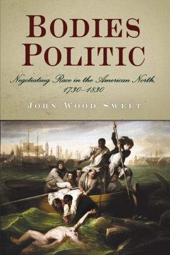 Bodies Politic Negotiating Race in the American North, 1730-1830  2007 edition cover