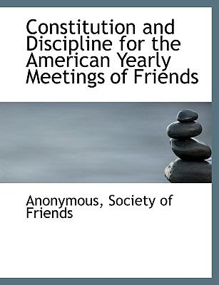 Constitution and Discipline for the American Yearly Meetings of Friends N/A 9781115258784 Front Cover