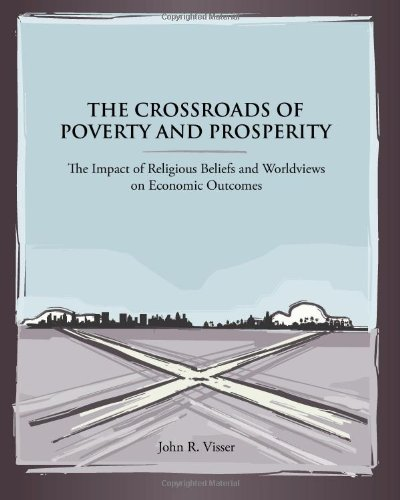 Crossroads of Poverty and Prosperity The Impact of Religious Beliefs and Worldviews on Economic Outcomes N/A 9781481935784 Front Cover
