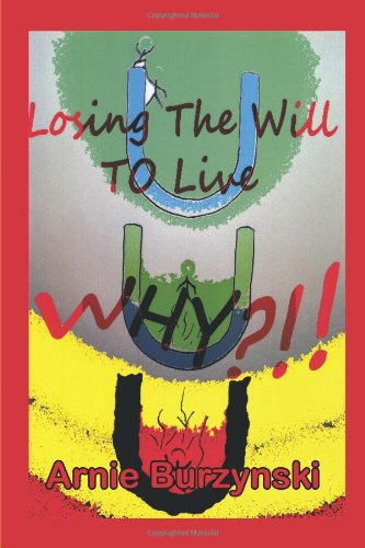 Losing the Will to Live, Why?:   2013 9781493112784 Front Cover