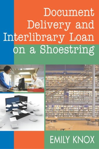 Document Delivery and Interlibrary Loan on a Shoestring   2010 9781555706784 Front Cover