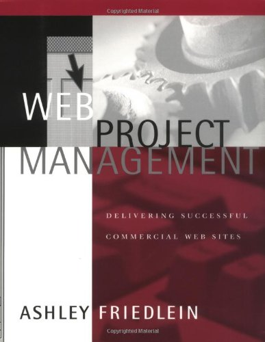 Web Project Management Delivering Successful Commercial Web Sites  2001 edition cover