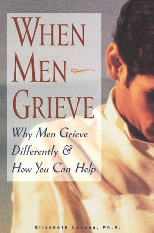 When Men Grieve Why Men Grieve Differently and How You Can Help  1998 edition cover