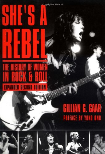 She's a Rebel The Histroy of Women in Rock and Roll 2nd 2002 9781580050784 Front Cover