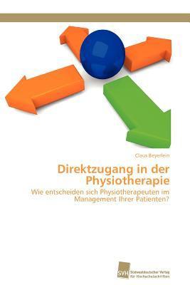 Direktzugang in der Physiotherapie Wie entscheiden sich Physiotherapeuten im Management Ihrer Patienten? N/A 9783838126784 Front Cover