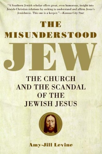 Misunderstood Jew The Church and the Scandal of the Jewish Jesus  2007 edition cover