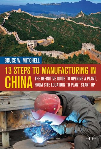 13 Steps to Manufacturing in China The Definitive Guide to Opening a Plant, from Site Location to Plant Start Up  2012 9780230120785 Front Cover