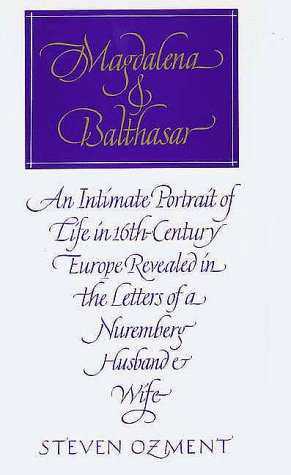 Magdalena and Balthasar : An Intimate Portrait of Life in Sixteenth-Century Europe Revealed in the Letters of a Nuremberg Husband and Wife  1989 edition cover