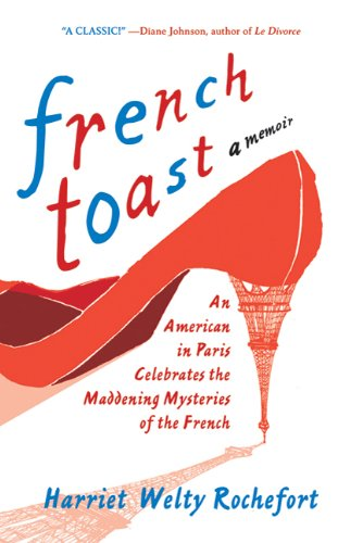 French Toast An American in Paris Celebrates the Maddening Mysteries of the French  2010 9780312642785 Front Cover