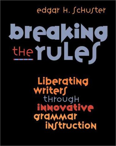 Breaking the Rules Liberating Writers Through Innovative Grammar Instruction  2003 edition cover