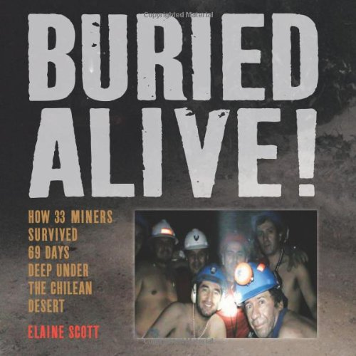 Buried Alive! How 33 Miners Survived 69 Days Deep under the Chilean Desert  2012 9780547707785 Front Cover