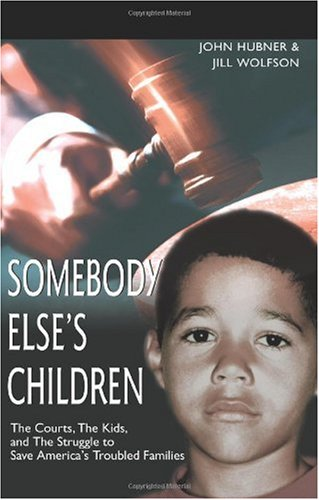 Somebody Else's Children The Courts, the Kids, and the Struggle to Save America's Troubled Families N/A edition cover