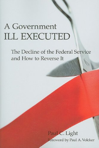 Government Ill Executed The Decline of the Federal Service and How to Reverse It  2008 edition cover