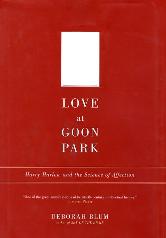 Love at Goon Park Harry Harlow and the Science of Affection  2002 9780738202785 Front Cover