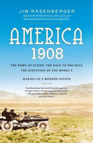 America 1908 The Dawn of Flight, the Race to the Pole, the Invention of the Model T, and the Making of a Modern Nation N/A edition cover