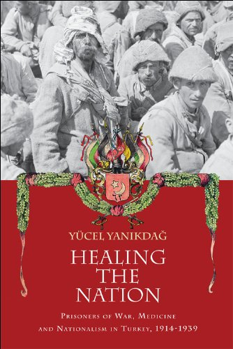 Healing the Nation Prisoners of War, Medicine and Nationalism in Turkey, 1914-1939  2013 9780748665785 Front Cover