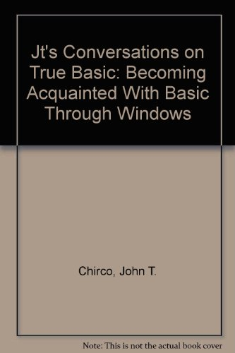 Jt's Conversations on True Basic Becoming Acquainted with Basic Through Windows 2nd 2005 (Revised) 9780757520785 Front Cover