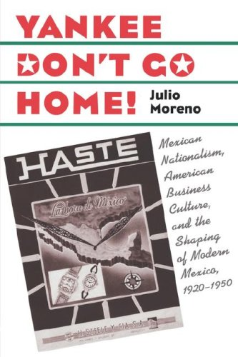 Yankee Don't Go Home! Mexican Nationalism, American Business Culture, and the Shaping of Modern Mexico, 1920-1950  2003 edition cover