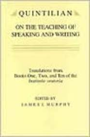 Quintilian on the Teaching of Speaking and Writing Translations from Books One, Two and Ten of the Institutio Oratoria  1987 edition cover