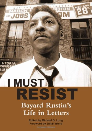 I Must Resist Bayard Rustin's Life in Letters  2012 9780872865785 Front Cover
