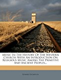 Music in the History of the Western Church: With an Introduction on Religious Music Among the Primitive and Ancient Peoples...  0 edition cover