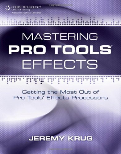 Mastering Pro Tools Effects Getting the Most Out of Pro Tools' Effects Processors  2013 edition cover