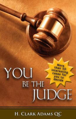 You Be the Judge More Than 50 Intersting Cases for You to Decide  2011 9781554889785 Front Cover