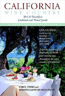 California Wine Country Bed and Breakfast Cookbook and Travel Guide   2002 9781558539785 Front Cover