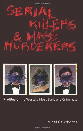 Serial Killers and Mass Murderers Profiles of the World's Most Barbaric Criminals N/A edition cover