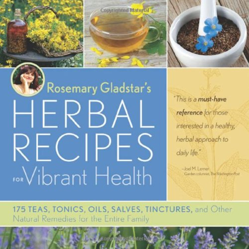 Rosemary Gladstar's Herbal Recipes for Vibrant Health 175 Teas, Tonics, Oils, Salves, Tinctures, and Other Natural Remedies for the Entire Family  2008 9781603420785 Front Cover