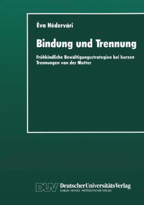 Bindung und Trennung Fr�hkindliche Bew�ltigungsstrategien Bei Kurzen Trennungen Von der Mutter  1995 9783824441785 Front Cover