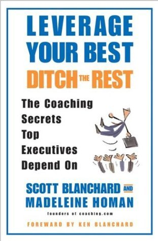 Leverage Your Best Ditch the Rest The Coaching Secrets Top Executives Depend On  2004 edition cover