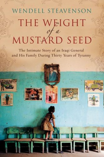 Weight of a Mustard Seed The Intimate Story of an Iraqi General and His Family During Thirty Years of Tyranny  2009 9780061721786 Front Cover