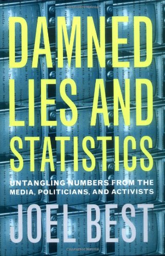 Damned Lies and Statistics Untangling Numbers from the Media, Politicians and Activists  2001 9780520219786 Front Cover