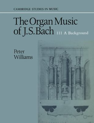 Organ Music of J. S. Bach A Background N/A 9780521379786 Front Cover