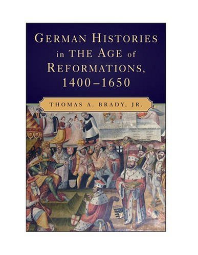 German Histories in the Age of Reformations, 14001650   2009 9780521717786 Front Cover