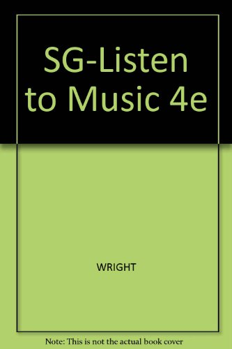 Study Guide for Wright's Listening to Music, 4th 4th 2004 9780534603786 Front Cover