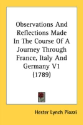 Observations And Reflections Made In The Course Of A Journey Through France, Italy And Germany:   2008 9780548873786 Front Cover